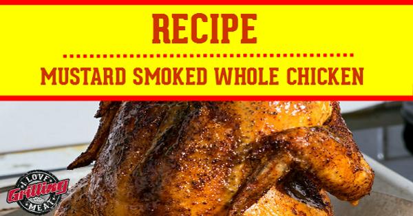 Mustard Smoked Whole Chicken Recipe